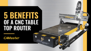 5 Benefits of a CNC Table Top Router