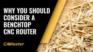 Why You Should Consider a Benchtop CNC Router