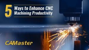 5 Ways to Enhance CNC Machining Productivity