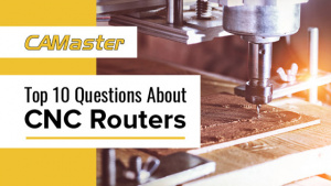 Top 10 Most Frequently Asked Questions About CNC Routers