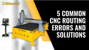5 Common CNC Routing Errors and Solutions